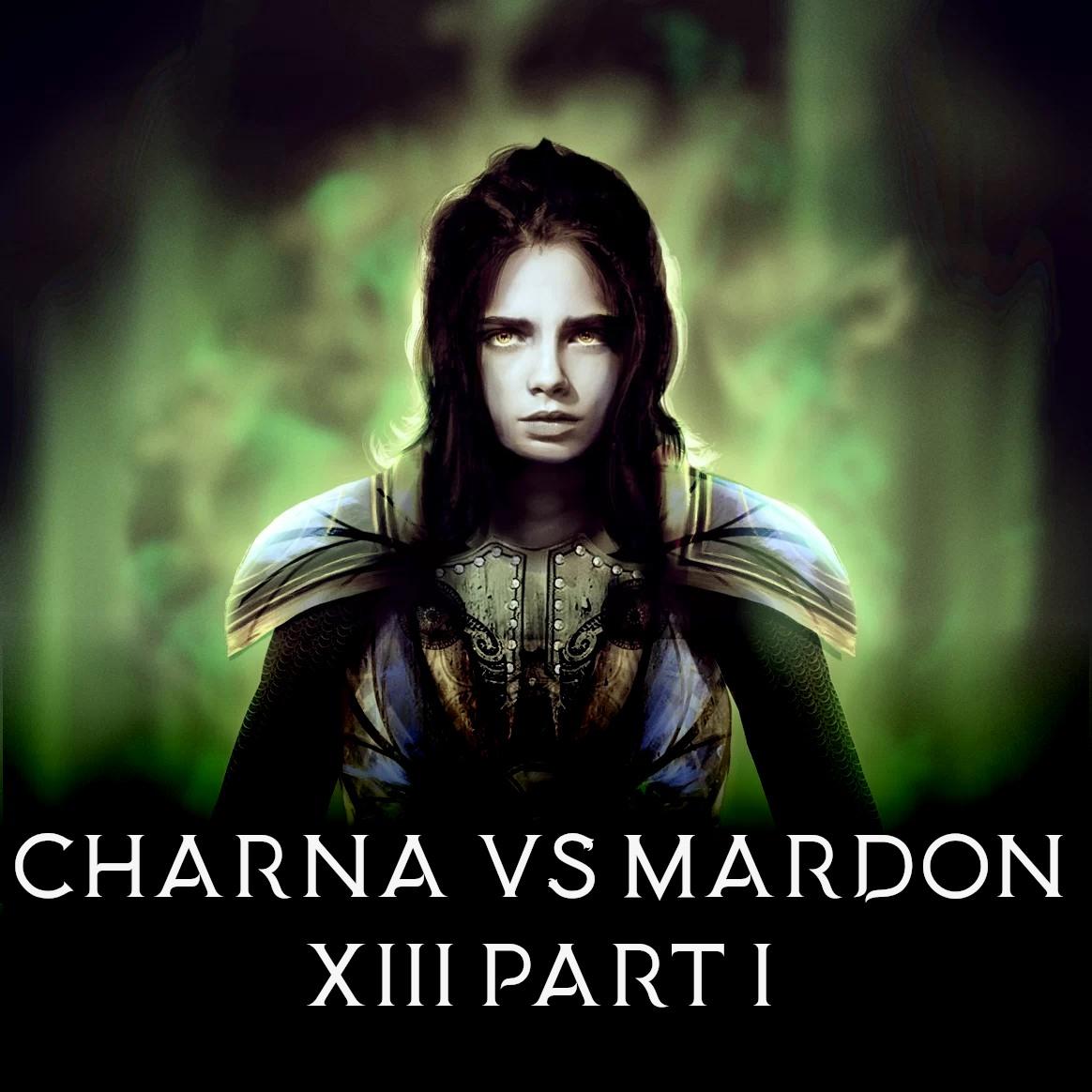Część 13 Part 1: Charna vs Mardon